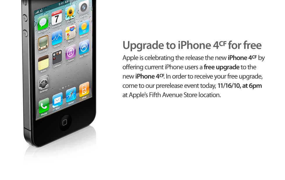 Upgrade your iPhone 4 to a iPhone 4CF for free.